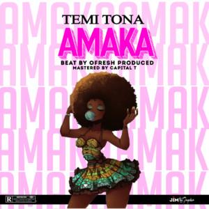 MUSIC: Temi Tona – Amaka (Prod. Ofresh)