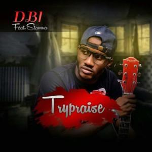 MUSIC: DBI Ft. Stamna – Try Praise
