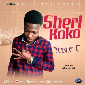 MUSIC: Noble C – Sherie Koko (Prod. Merald)