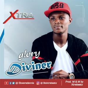 Xtra – Glory Diviner | @ekweredennis