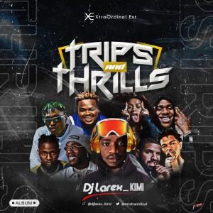 ALBUM: Dj Larex_KIMI –  Trips and Thrills Mix | @mrxtraordinal
