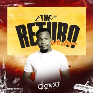 DJ Crispy – The Return Mixtape