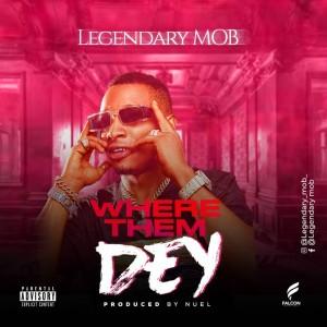 Legendary MOB – Where Them Dey