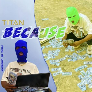 Lord Titan – Because (Prod. JiggaBoy)