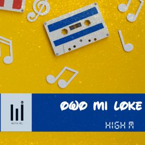 AUDIO + VIDEO: High M – Owo Mi Loke