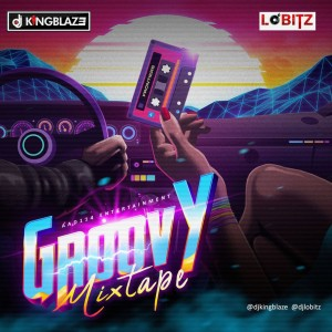 DJ Kingblaze X DJ Lobitz – Groovy Mixtape
