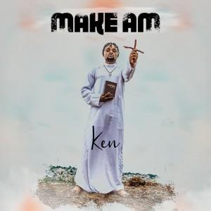 Ken – Make Am