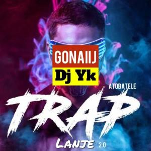 Gonaiij X DJ YK Ft. Atobatele – Trap Lanje Beat