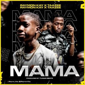 Raymon Kay Ft. Taazee – My Mama